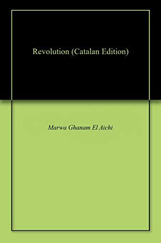 Revolution (Catalan Edition) por Marwa Ghanam El Aichi
