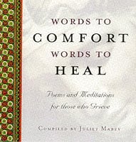 Words to Comfort, Words to Heal: Poems and Meditations for Those Who Grieve by Juliet Mabey (25-Jun-1998) Hardcover