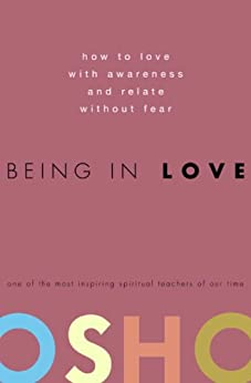 Being in Love: How to Love with Awareness and Relate Without Fear par [Osho]