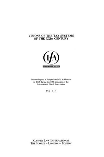 IFA: Visions of the Tax Systems of the XXIst Century: Proceedings of a Symposium Held in Geneva in 1996 During the 50th Congress of the International Fiscal Association: 21D (IFA Congress Seminar) by International Fiscal Association (IFA) (1997-10-09)