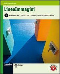 Lineeimmagini. Vol. B: Assonometrie, prospettive, progetti architettonici, design. Per le Scuole superiori. Con espansione online