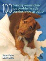 CIEN TRUCOS PARA RESOLVER LOS PROBLEMAS DE CONDUCTA DE TU PERRO (Color) (Animales de Compañía)