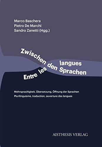 Zwischen den Sprachen / Entre les langues: Mehrsprachigkeit, Übersetzung, Öffnung der Sprachen - Plurilinguisme, traduction, ouverture des langues
