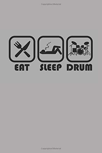 EAT SLEEP DRUM: SCHLAGZEUG NOTIZBUCH Drummer Notebook Drums Bullet Journal 6x9 -