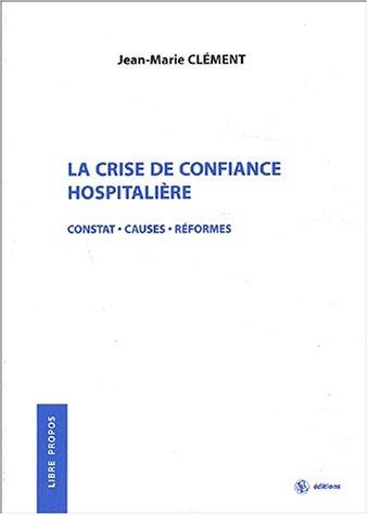 La crise de confiance hospitalière. Constat, causes, réformes par Jean-Marie Clément