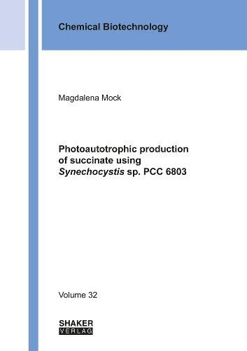 Photoautotrophic production of succinate using Synechocystis sp. PCC 6803 (Chemical Biotechnology, Band 32)