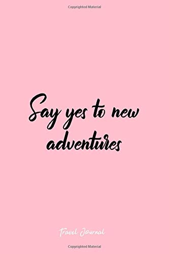 Travel Journal: Dot Grid Journal - Say Yes To New Adventures Travel Wanderlust Sayings Gift - Pink Dotted Diary, Planner, Gratitude, Writing, Travel, Goal, Bullet Notebook - 6x9 120 pages