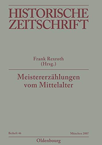 Meistererzählungen vom Mittelalter: Epochenimaginationen und Verlaufsmuster in der Praxis mediävistischer Disziplinen (Historische Zeitschrift / Beihefte, Band 46)