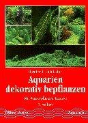 Aquarien dekorativ bepflanzen: Mit Wasserpflanzen-Lexikon