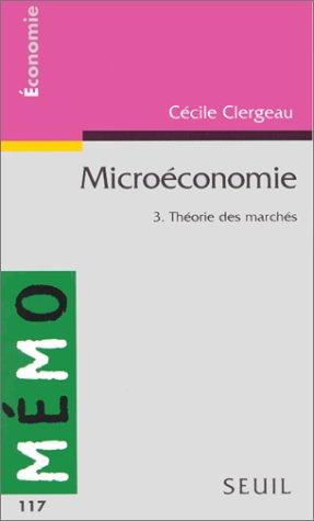 Microéconomie, tome 3 : Théorie des marchés