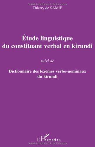 Etude linguistique du constituant verbal en kirundi : Suivi de Dictionnaire des lexèmes verbo-nominaux du kirundi par Thierry De Samie
