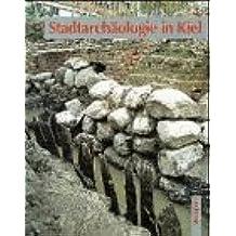 Stadtarchäologie in Kiel: Ausgrabungen nach 1945 in Wort und Bild