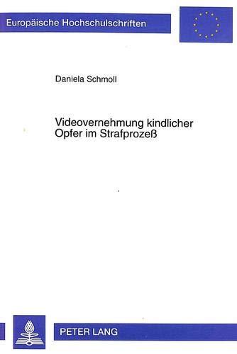 Videovernehmung kindlicher Opfer im Strafprozeß: Verfahrens- und verfassungsrechtliche Lösungen auf der Grundlage des Zeugenschutzgesetzes ... / Series 2: Law / Série 2: Droit, Band 2740)