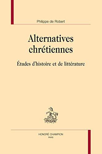 Alternatives chrétiennes. Études d'histoire et de littérature. par ROBERT