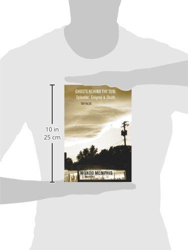 Ghosts Behind the Sun: Splendor, Engima & Death (Mondo Memphis)