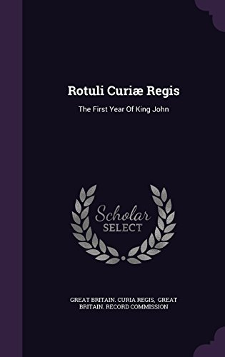 Rotuli Curiæ Regis: The First Year Of King John