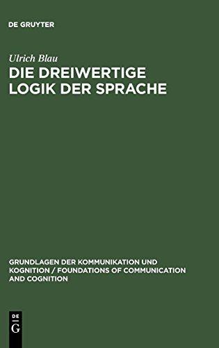 Die dreiwertige Logik der Sprache: Ihre Syntax, Semantik und Anwendung in der Sprachanalyse (Grundlagen der Kommunikation und Kognition / Foundations of Communication and Cognition)