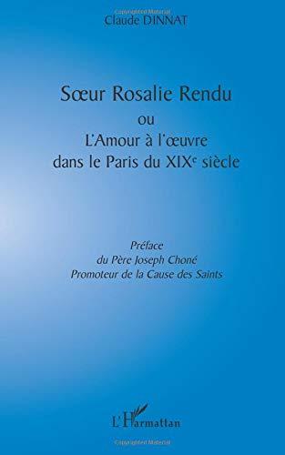 Soeur rosalie rendu. ou l'amour a l'oeuvre dans leparis du xixe siecle par Claude Dinnat