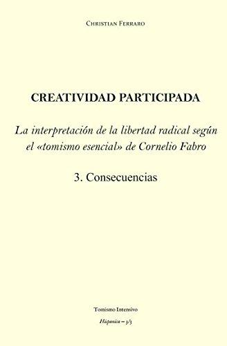 Creatividad participada: La interpretación de la libertad radical en el tomismo esencial de Cornelio Fabro – 3. Consecuencias (Hispanica)