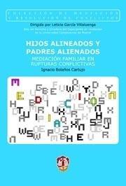 Hijos alineados y padres alienados: Mediación familiar en rupturas conflictivas (Mediación y resolución de conflictos) por José Ignacio Bolaños Cartujo
