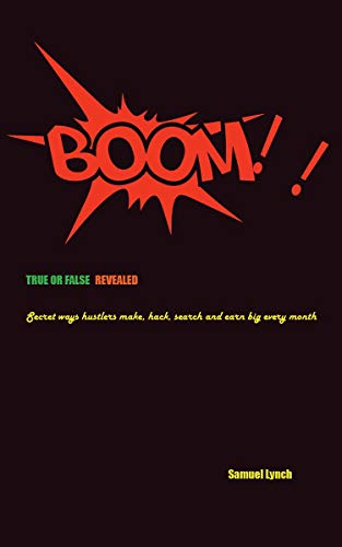 BOOM!!! True Or False- Revealed:  Secret ways hustlers make, hack, search and earn big every month (English Edition)