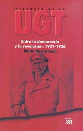 Historia de la UGT. Vol. 3: Entre la democracia y la revolución, 1931-1936 por Marta Bizcarrondo