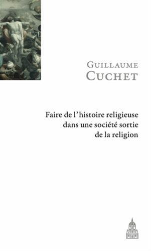 Faire de l'histoire religieuse dans une socit sortie de la religion