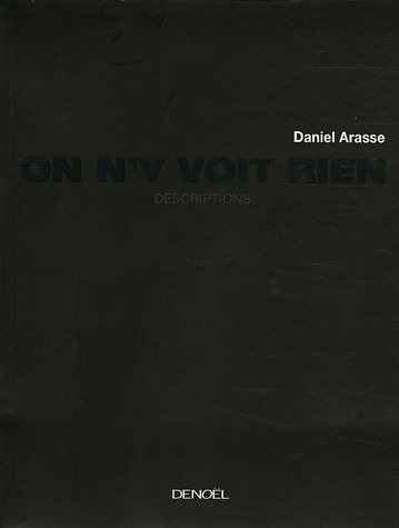 On n'y voit rien: Descriptions par Daniel Arasse
