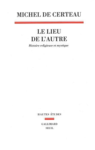 Le Lieu de l'autre. Histoire religieuse et mystique