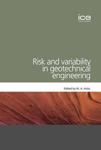 Risk and Variability in Geotechnical Engineering (Geotechnique Symposium in Print 2005)