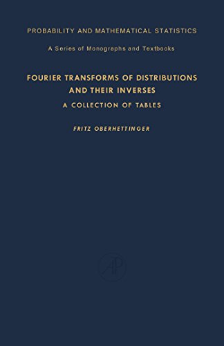 Fourier Transforms of Distributions and Their Inverses: A Collection of Tables (Probability and mathematical statistics) (English Edition)