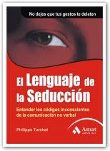 El lenguaje de la seducción: Entender los códigos inconscientes de la comunicación no verbal. No dejes que tus gestos de delaten por Philippe Turchet