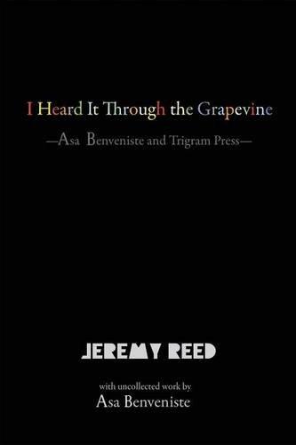 I Heard It Through the Grapevine: Asa Benveniste and Trigram Press