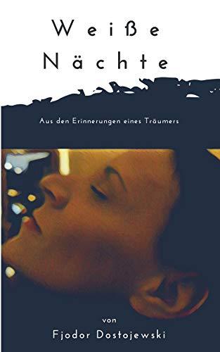 Weiße Nächte: Aus den Erinnerungen eines Träumers. Ein empfindsamer Roman. In neuer deutscher Rechtschreibung