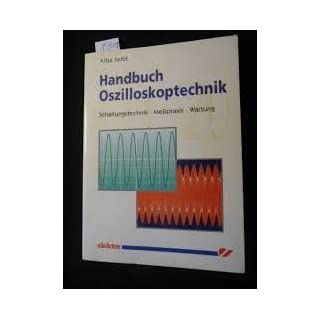 Handbuch Oszilloskoptechnik. Schaltungstechnik - Meßpraxis - Wartung