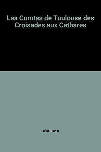 Les Comtes de Toulouse des Croisades aux Cathares