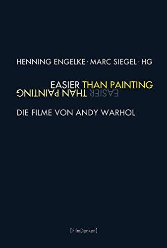 Easier than Painting: Die Filme von Andy Warhol (Film Denken)