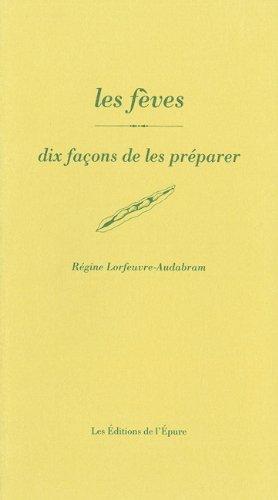 Les fèves : Dix façons de les préparer par Régine Lorfeuvre-Audabram