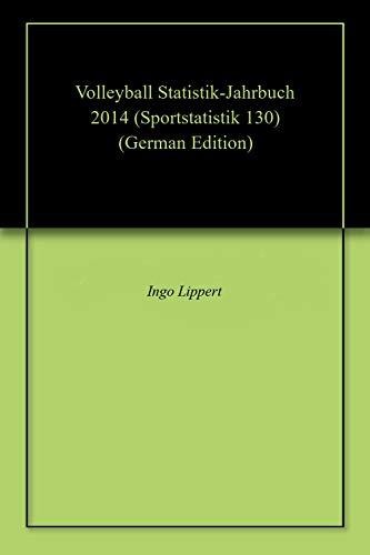 Volleyball Statistik-Jahrbuch 2014 (Sportstatistik 130) (German Edition) por Ingo Lippert
