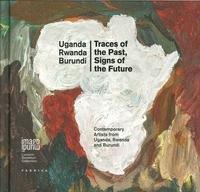 Traces of the past, signs of the future. Contemporary artists from Uganda, Rwanda and Burundi. Ediz. multilingue (Imago Mundi. Luciano Benetton collection)