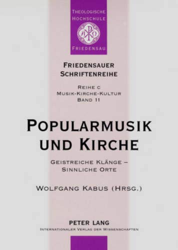 """Popularmusik und Kirche: Geistreiche Klänge - Sinnliche Orte- Dokumentation des Vierten interdisziplinären Forums """"Popularmusik und Kirche</I> (Friedensauer Schriftenreihe)"""