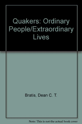 Quakers: Ordinary People/Extraordinary Lives par Dean C. T. Bratis