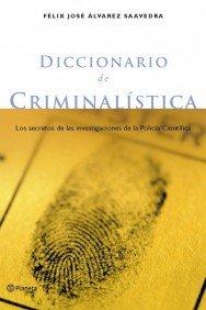 Diccionario de criminalística (Enciclopedias Planeta)