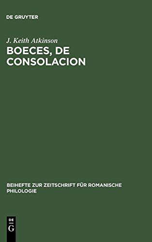 Boeces, De Consolacion: Edition Critique D'après Le Manuscrit Paris, Bibl. Nationale, Fr. 1096, Avec Introduction, Variantes, Notes Et Glossaires par J Keith Atkinson