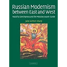 Russian Modernism between East and West: Natal'ia Goncharova and the Moscow Avant-Garde by Jane Ashton Sharp (17-Jun-2005) Hardcover