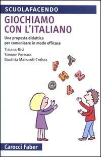 Giochiamo con l'italiano. Una proposta didattica per comunicare in modo efficace