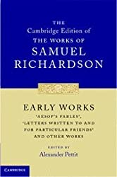 Early Works: 'Aesop's Fables', 'Letters Written to and for Particular Friends' and Other Works (The Cambridge Edition of the Works of Samuel Richardson)