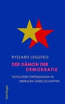 Der Dämon der Demokratie: Totalitäre Strömungen in liberalen Gesellschaften