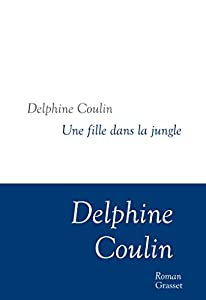 vignette de 'Une fille dans la jungle (Delphine Coulin)'