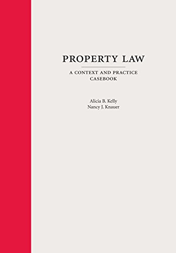 Property Law: A Context and Practice Casebook (Carolina Academic Press Context and Practice Series)